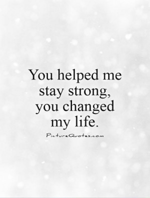... Quotes Staying Strong Quotes You Quotes You Changed My Life Quotes