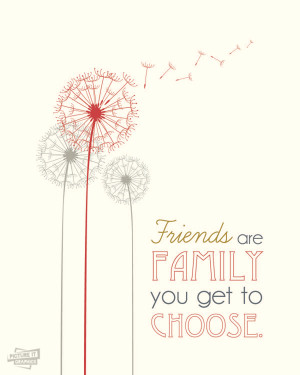 Friends Quote Poster – Friends Are Family You Get To Choose //