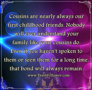 ... cousins do. Even if you haven't spoken to them or seen them for a long