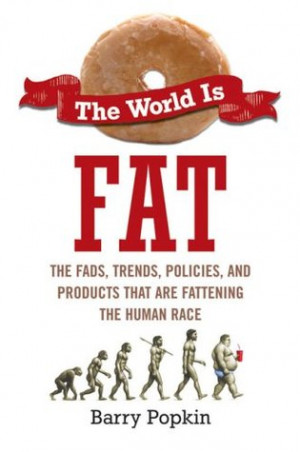 The World is Fat: The Fads, Trends, Policies, and Products That Are ...