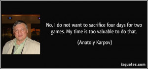 No, I do not want to sacrifice four days for two games. My time is too ...