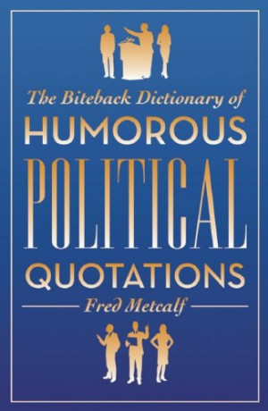 ... Political Quotations (Biteback Dictionaries of Humorous Quotations