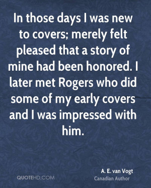In those days I was new to covers; merely felt pleased that a story of ...