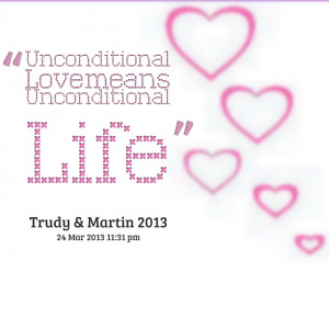 Quotes Picture: unconditional love means unconditional life
