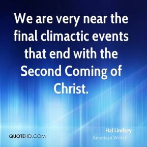 We are very near the final climactic events that end with the Second ...