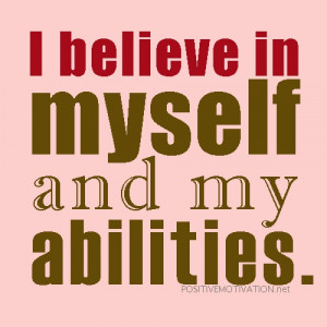 ... Affirmations for confidence ~ I believe in myself and my abilities