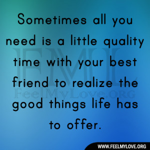 ... time with your best friend to realize the good things life has to