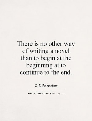 Writing Quotes Beginning Quotes The End Quotes C S Forester Quotes