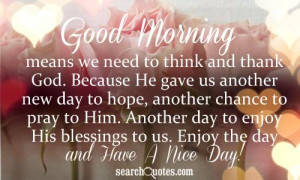 ... day to enjoy His blessings to us. Enjoy the day and Have A Nice Day