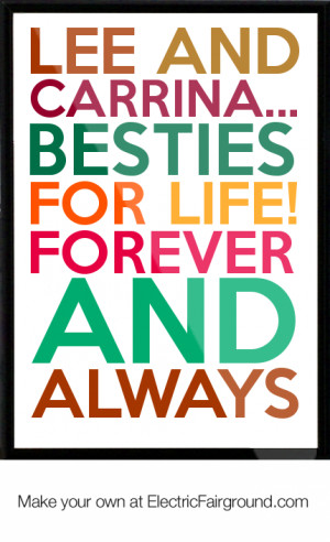 Lee and Carrina... Besties For Life! Forever and always Framed Quote