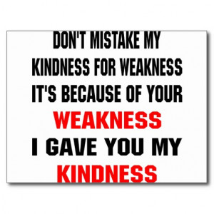 Dont Mistake Kindness For Weakness Quotes