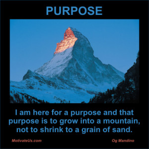 of mountain with the quote: I am here for a purpose and that purpose ...