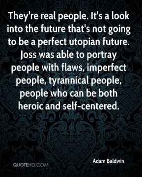 look into the future that's not going to be a perfect utopian future ...