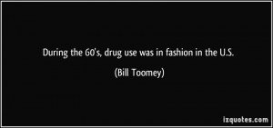 During the 60's, drug use was in fashion in the U.S. - Bill Toomey