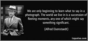 More Alfred Eisenstaedt Quotes