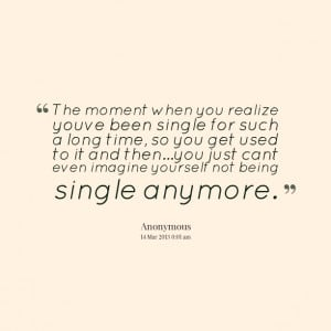 Quotes Picture: the moment when you realize you´ve been single for ...