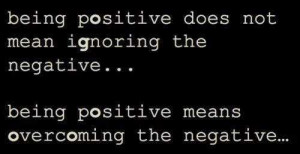 Quotes About Staying Positive In Life Being positive does not