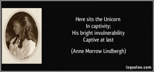 Here sits the Unicorn In captivity; His bright invulnerability Captive ...