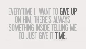 ... just give it timeFeatured on Best love quotes on Tumblr | Courtesy