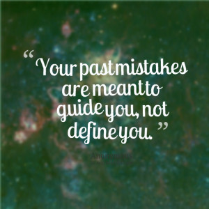 Quotes Picture: your past mistakes are meant to guide you, not define ...