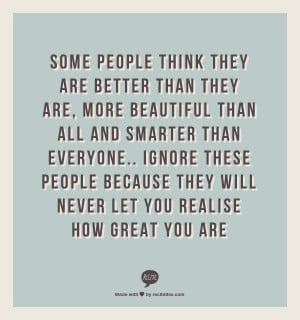Some people think they are better than they are, more beautiful than ...