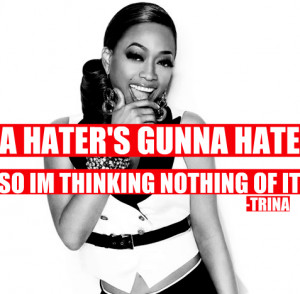 trina #haters #quote #haters gona hate