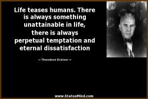 and eternal dissatisfaction Theodore Dreiser Quotes StatusMind