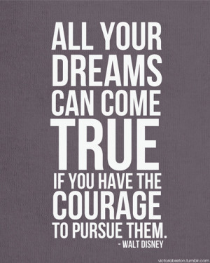 quotes all your dreams can come true if you have the courage to pursue ...