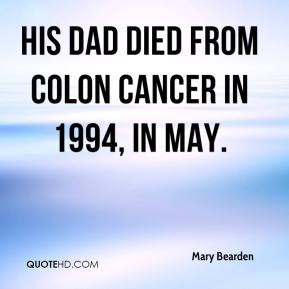 Mary Bearden - His dad died from colon cancer in 1994, in May.