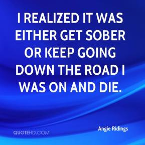 Angie Ridings - I realized it was either get sober or keep going down ...
