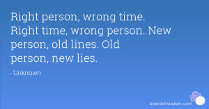 Right person, wrong time. Right time, wrong person. New person, old ...