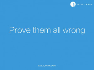 Prove them all wrong.
