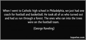 high school in Philadelphia, we just had one coach for football ...