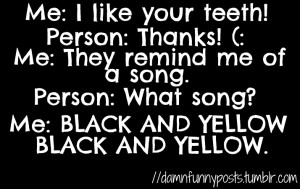 tagged teeth black and yellow funny stupid dumb saying sayings life