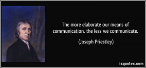 The more elaborate our means of communication, the less we communicate ...