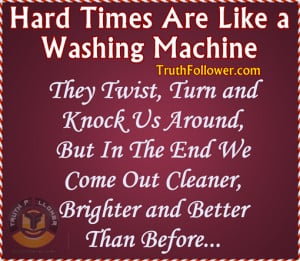 ... Times Are Like a Washing Machine, Difficult Times Uplifting Quotes
