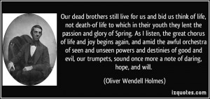 brothers still live for us and bid us think of life, not death-of life ...