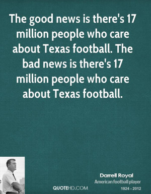 The good news is there's 17 million people who care about Texas ...