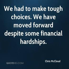 Chris McCloud - We had to make tough choices. We have moved forward ...