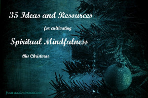 35 Ideas for Cultivating Spiritual Mindfulness at Christmas ...
