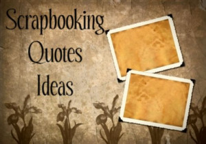 Scrapbooking Quotes