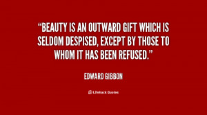 Beauty is an outward gift which is seldom despised, except by those to ...