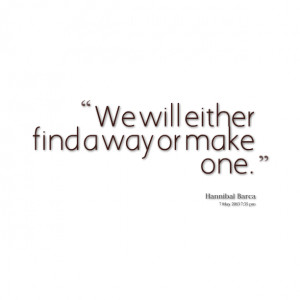 Quotes Picture: we will either find a way or make one
