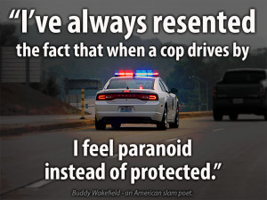 When Cops Drive by You Should Feel Protected, Not Paranoid
