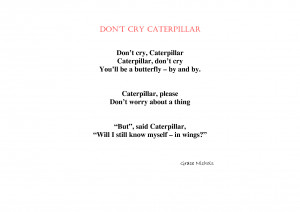 Poem - Dont cry caterpillar by gjjur4356