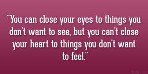 ... you can't close your heart to things you don't want to feel