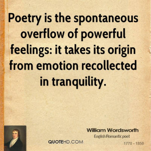 ... feelings: it takes its origin from emotion recollected in tranquility
