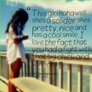 Quotes Picture: this girl haha well shes a solider shes pretty, nice ...