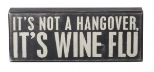 ... hangover-its-wine-flu-inspirational-wall-quote-word-box-sign.html Like
