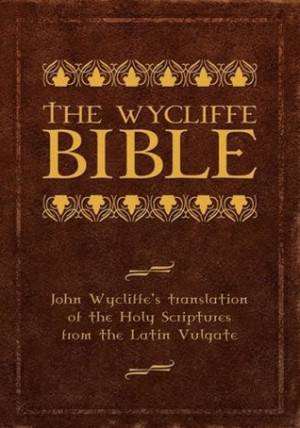 The Wycliffe Bible: John Wycliffe's Translation of the Holy Scriptures ...